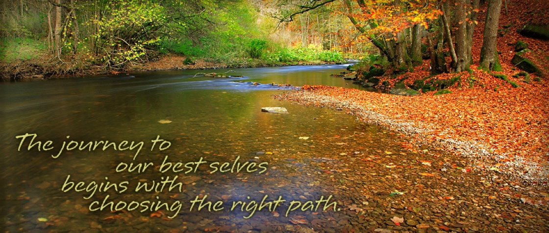 The journey to our best selves begins with choosing the right path